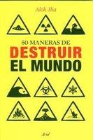 [Libros que nos inspiran] '50 maneras de destruir el mundo' de Alok Jha
