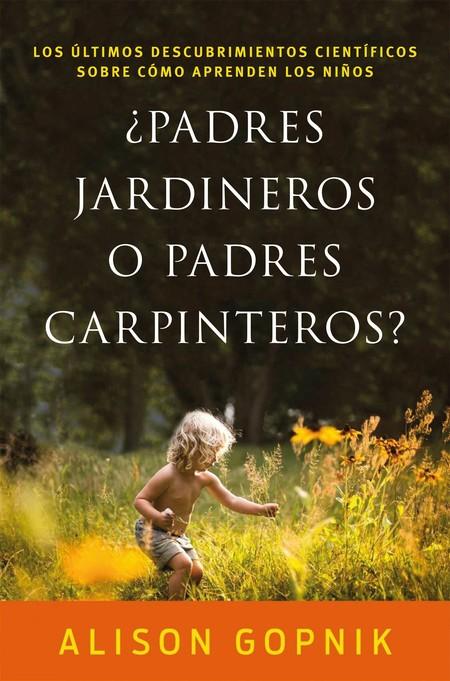 Portada del libro ¿Padres Jardineros o Padres Carpinteros?, de Alison Gopnik