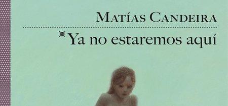 'Ya no estaremos aquí' de Matías Candeira