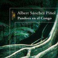 'Pandora en el Congo' de Albert Sánchez Piñol