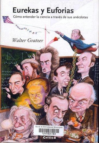 [Libros que nos inspiran] 'Eurekas y Euforias. Cómo entender la ciencia a través de sus anécdotas' de Walter Gratzer