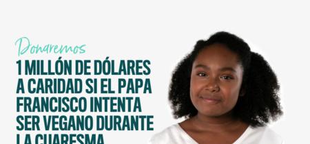 Ofrecen un millón de dólares al Papa Francisco si adopta una dieta vegana en Cuaresma