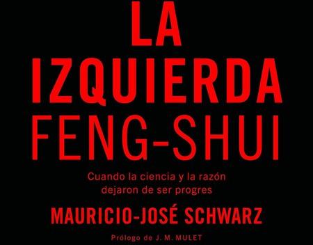 Libros que nos inspiran: 'La izquierda Feng-Shui', de Mauricio-José Schwarz