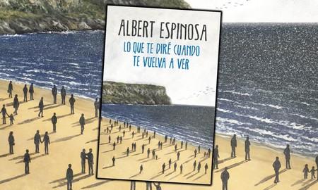 Lo Que Te Dire Cuando Te Vuelva A Ver Albert Espinosa Up 1000x600