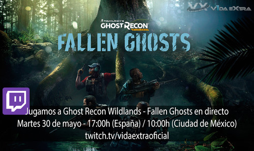 Streaming de Ghost Recon: Wildlands - Fallen Ghosts a las 17:00h (las 10:00h en Ciudad de México) [finalizado]