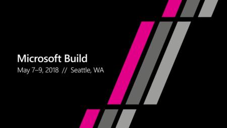 Microsoft Build 2018: sigue en directo y en vídeo la presentación de hoy con nosotros