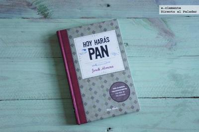 Hoy harás pan. Libro de cocina