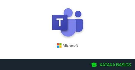 Microsoft Teams: qué es y cómo crear gratis tu primer equipo