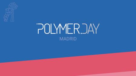 Polymer Day: profundizando en el uso de Polymer en proyectos reales junto a expertos en esta tecnología