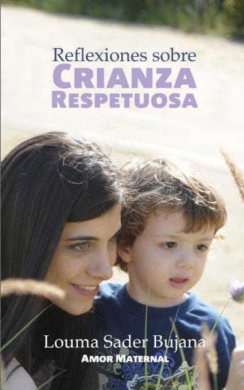 En 'Reflexiones sobre crianza respetuosa' se han recopilado los temas que más preocupan a padres de niños pequeños