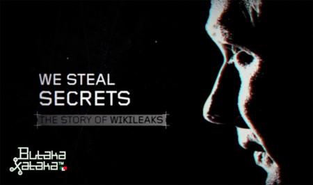 ButakaXataka™: We Steal Secrets - The Story of WikiLeaks