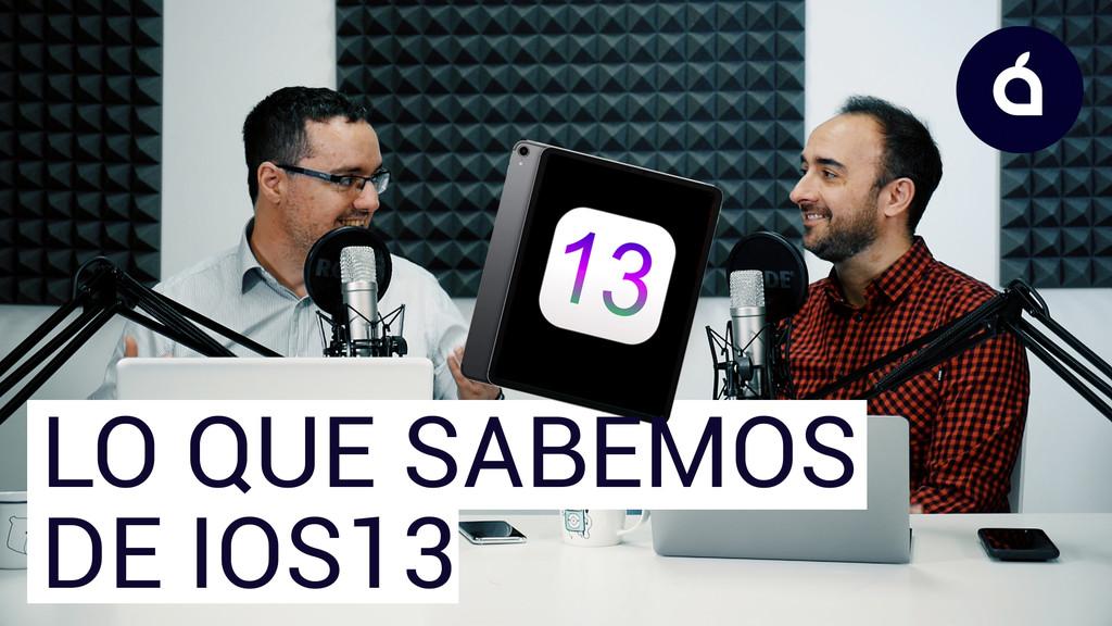 Así será iOS™ 13, el iPad como el gran protagonista: las Charlas de Applesfera