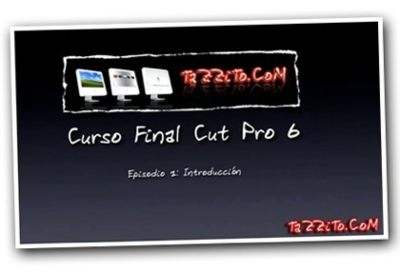 Comienza el video-curso gratuito de Final Cut Pro 6 en de TaZZiTo