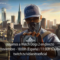 Jugamos en directo a Watch Dogs 2 a las 18:00h (las 11:00h en Ciudad de México) [Finalizado]