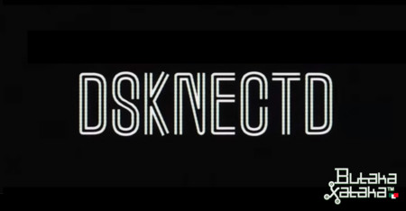 ButakaXataka™: DSKNECTD