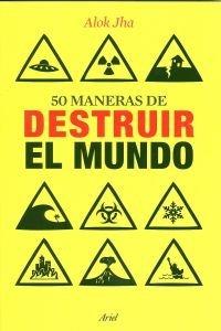 '50 maneras de destruir el mundo' de Alok Jha