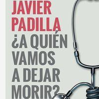 Libros que nos inspiran: '¿A quién vamos a dejar morir?' de Javier Padilla