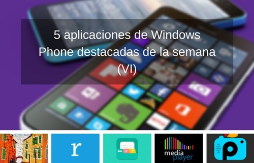 5 aplicaciones de Windows Phone destacadas de la semana (VI)