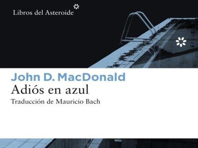 John D. MacDonald nos presenta a Travis McGee en 'Adiós en azul'
