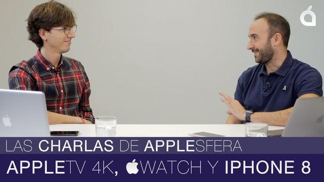 Las Charlas de Applesfera - episodio 2: Apple TV 4K, Apple Watch Series 3 y iPhone 8
