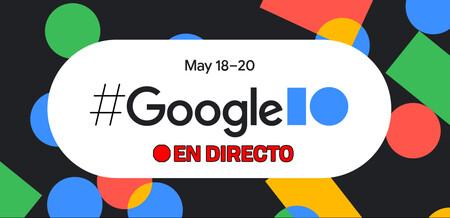 Google I/O 2021: sigue en directo y en vídeo de la presentación de hoy con nosotros [finalizado]