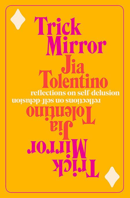 Trick Mirror Reflections On Self Delusion De Jia Tolentino