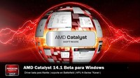AMD libera driver Catalyst 14.1 Beta, incluye soporte al API Mantle