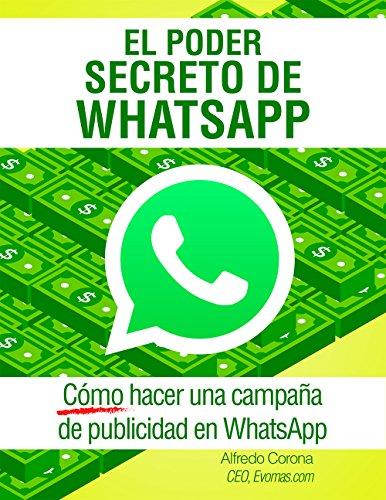 El Poder Secreto de WhatsApp: Como hacer una campaña de publicidad en WhatsApp [Imprimir réplica] Edición Kindle