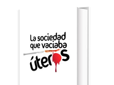 """""""La sociedad que vaciaba úteros"""": un libro imprescindible para las que paren y los que ayudan a parir"""