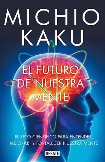 Libros que nos inspiran: 'El futuro de nuestra mente' de Michio Kaku