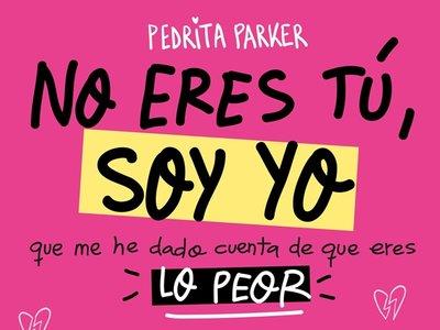 'No eres tú, soy yo' de Pedrita Parker