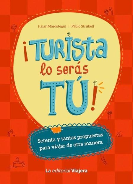 """""""¡Turista lo serás tú!"""", un libro para viajeros inquietos y turistas atípicos"""