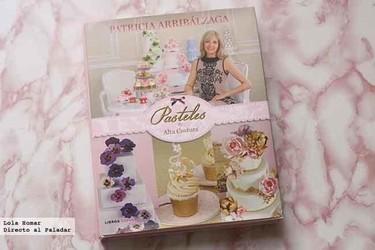 Pasteles de alta costura de Patricia Arribalzaga. Libro de cocina