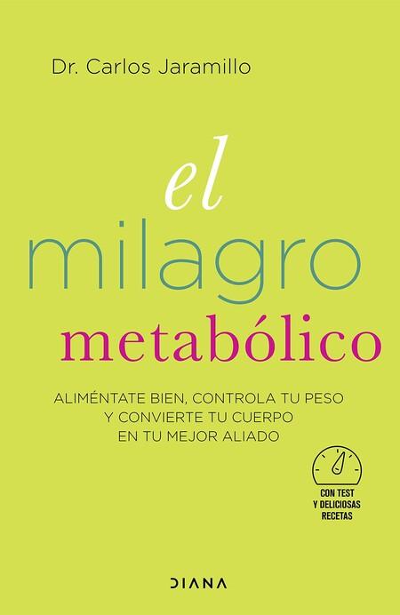 El milagro metabólico: Aliméntate bien, controla tu peso y convierte tu cuerpo en tu mejor aliado