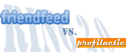 Ring 2.0: Friendfeed vs. Profilactic