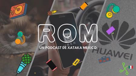 ROM #39: Todas las dudas del problema de Huawei y Google en México, además de la función de Uber para viajes silenciosos