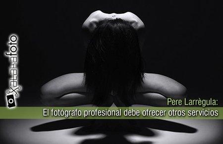 """Pere Larrègula: """"El fotógrafo profesional debe ofrecer otros servicios"""""""