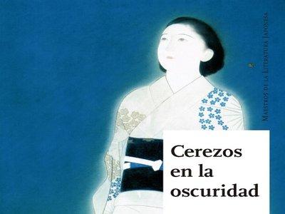 'Cerezos en la oscuridad' un conjunto de relatos de Higuchi Ichiyo, la primera escritora moderna japonesa