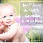 Las 27 frases de amor más bonitas para tus hijos