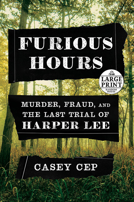 Furious Hours Murder Fraud And The Last Trial Of Harper Lee De Casey Cep