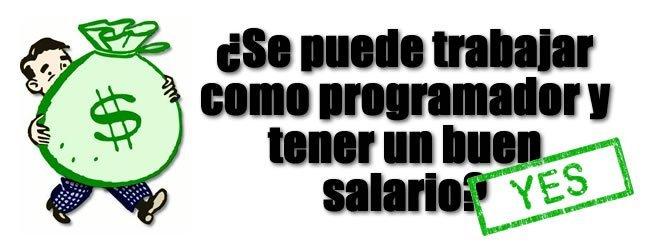 ¿Se puede ser programador y ganar un salario alto? Si!