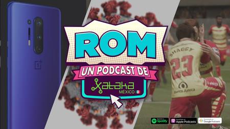 """ROM #89: la """"visión de rayos X"""" del OnePlus 8 y el supuesto """"amaño"""" en 'FIFA 20' durante la eLiga MX"""
