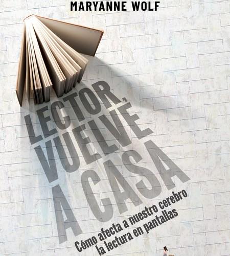 Libros que nos inspiran: 'Lector, vuelve a casa', de Maryanne Wolf