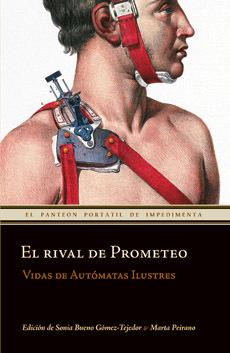 'El Rival de Prometeo. Vidas de autómatas ilustres'