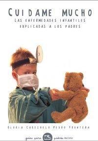 Cuídame mucho, las enfermedades infantiles explicadas a los padres