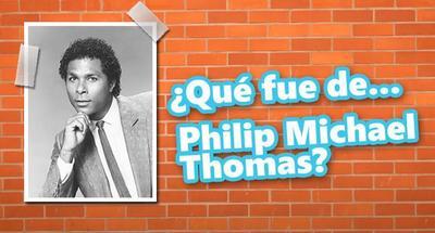 ¿Qué fue de... Philip Michael Thomas?