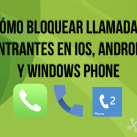 Cómo bloquear llamadas entrantes en iOS, Android y Windows Phone