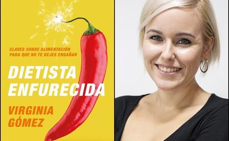 """""""La fuerza de voluntad es una mentira como una catedral: todo depende de tu contexto"""": hablamos con Virginia Gómez (Dietista Enfurecida) sobre su nuevo libro"""