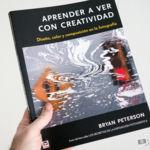 'Aprender a ver con creatividad' de Bryan Peterson, para dejar de hacer fotos aburridas
