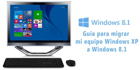 Guía para migrar mi equipo Windows XP a Windows 8.1 [en vídeo]